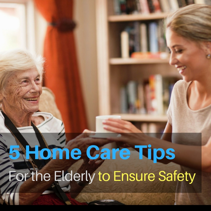 5 Home Care Tips for the Elderly to Ensure Safety