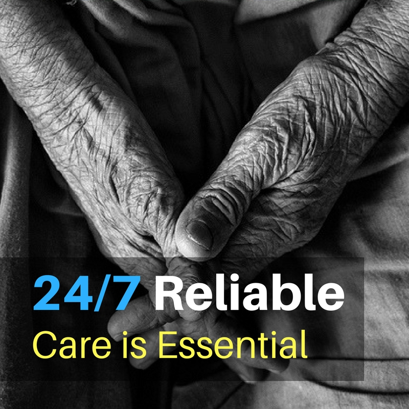 24/7 Reliable Care is Essential
