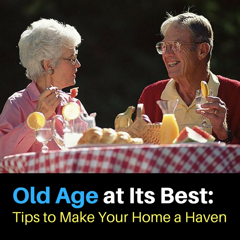 Old Age at Its Best: Tips to Make Your Home a Haven